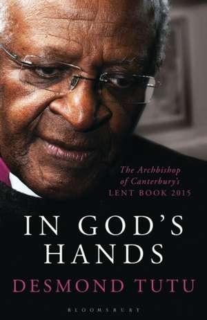 In God's Hands: The Archbishop of Canterbury's Lent Book 2015 de Desmond Tutu