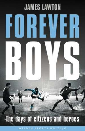 Forever Boys: The Days of Citizens and Heroes de James Lawton