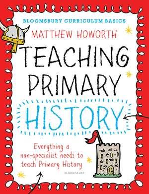 Bloomsbury Curriculum Basics: Teaching Primary History de Matthew Howorth