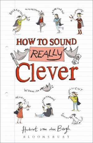 How to Sound Really Clever: 600 Words You Need to Know de Hubert van den Bergh