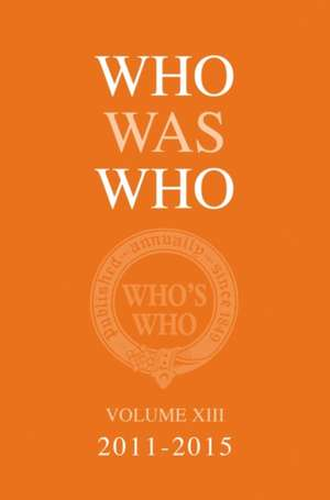 Who Was Who Volume XIII (2011-2015) imagine