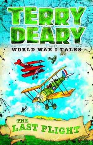 World War I Tales: The Last Flight de Terry Deary