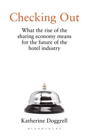 Checking Out: What the Rise of the Sharing Economy Means for the Future of the Hotel Industry de Katherine Doggrell