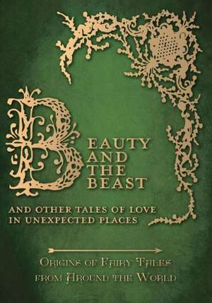 Beauty and the Beast - And Other Tales of Love in Unexpected Places (Origins of Fairy Tales from Around the World) de Amelia Carruthers