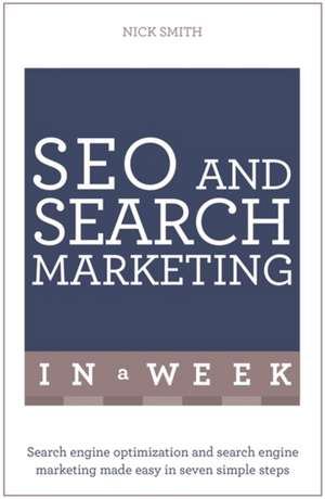 Successful Seo and Search Marketing in a Week:  Teach Yourself de Nick Smith
