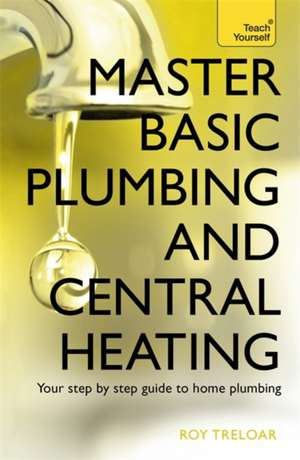 Master Basic Plumbing and Central Heating:  An Antidote to Black and White Religion de ROY TRELOAR