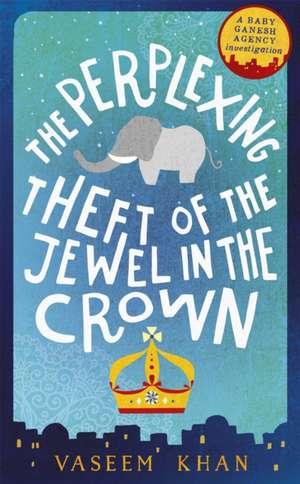 The Perplexing Theft of the Jewel in the Crown de Vaseem Khan