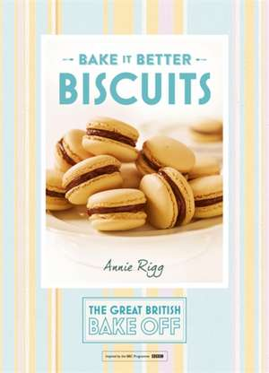 Great British Bake off - Bake it Better: Biscuits de ANNIE RIGG