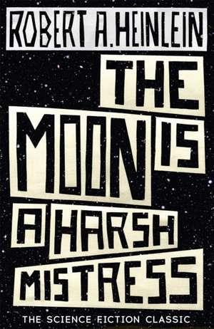 The Moon is a Harsh Mistress de Robert A. Heinlein