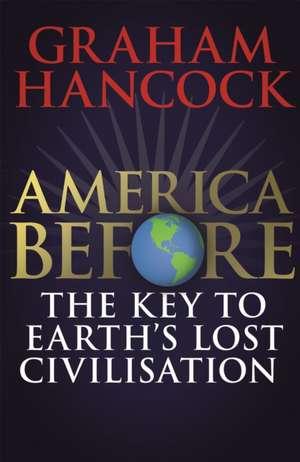 America Before: The Key to Earth's Lost Civilization de Graham Hancock