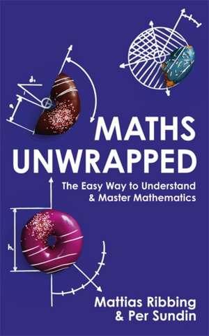 Maths Unwrapped de Mattias Ribbing