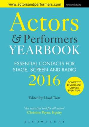 Actors and Performers Yearbook 2016: Essential Contacts for Stage, Screen and Radio de Lloyd Trott