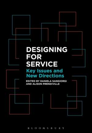 Designing for Service: Key Issues and New Directions de Dr Daniela Sangiorgi