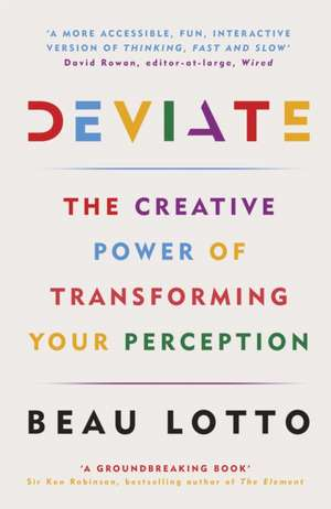 Deviate: The Science of Seeing Differently de Beau Lotto