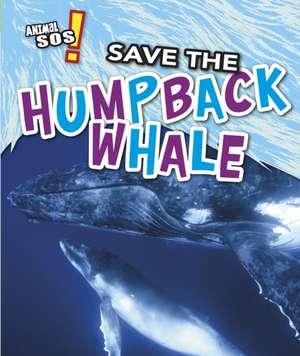Save the Humpback Whale de Louise Spilsbury