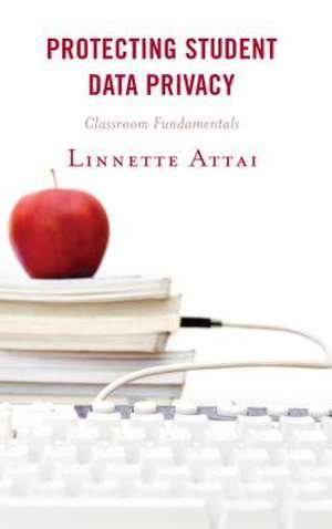 Protecting Student Data Privacy de Linnette Attai