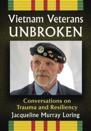 Loring, J:  Vietnam Veterans Unbroken de Jacqueline Murray Loring