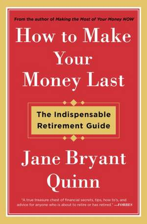 How to Make Your Money Last:  The Indispensable Retirement Guide de Jane Bryant Quinn