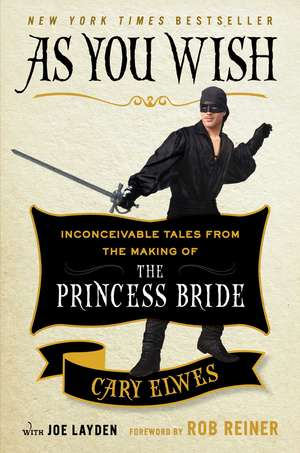 As You Wish: Inconceivable Tales from the Making of The Princess Bride de Cary Elwes