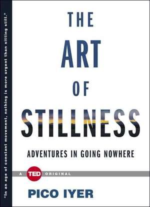 The Art of Stillness de Pico Iyer
