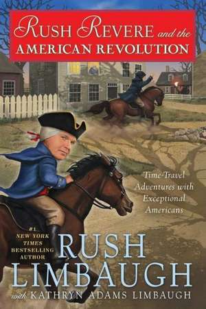 Rush Revere and the American Revolution:  Time-Travel Adventures with Exceptional Americans de Rush Limbaugh