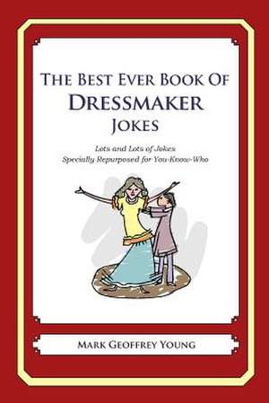 The Best Ever Book of Dressmaker Jokes de Mark Geoffrey Young