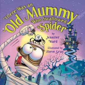 There Was an Old Mummy Who Swallowed a Spider de JENNIFER WARD