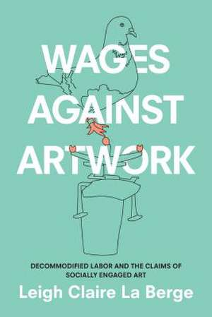 Wages Against Artwork de Leigh Claire La Berge