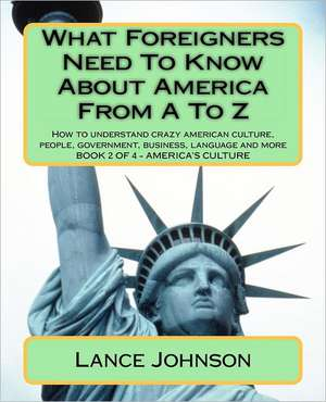 What Foreigners Need to Know about America from A to Z de Lance Johnson