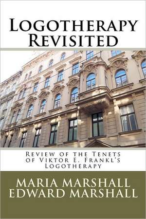 Logotherapy Revisited:  Review of the Tenets of Viktor E. Frankl's Logotherapy de Maria Marshall