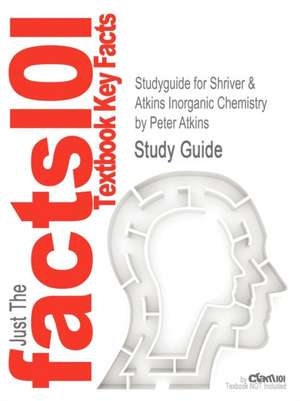 Studyguide for Shriver & Atkins Inorganic Chemistry by Atkins, Peter, ISBN 9781429218207 de Peter Atkins