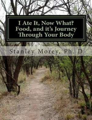 I Ate It, Now What? de Stanley W. Morey Ph. D.