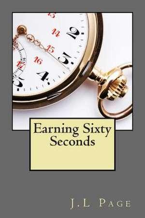 Earning Sixty Seconds de J. L. Page