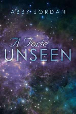 A Forte Unseen de Abby Jordan