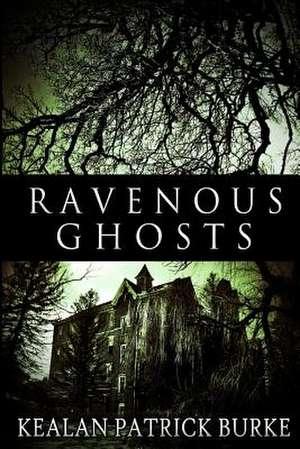 Ravenous Ghosts de Kealan Patrick Burke