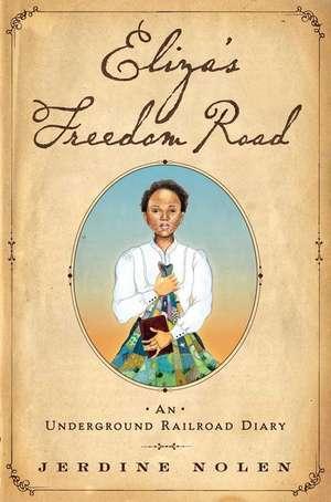 Eliza's Freedom Road: An Underground Railroad Diary de Jerdine Nolen