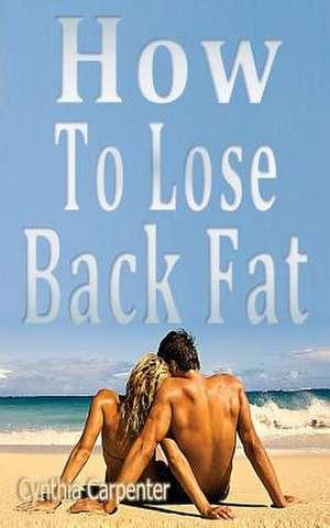 How to Lose Back Fat de Cynthia Carpenter