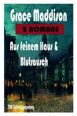 Zwei Romane Aus Feinem Haus & Blutrausch de Grace Maddison