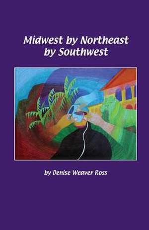 Midwest by Northeast by Southwest de Denise Weaver Ross