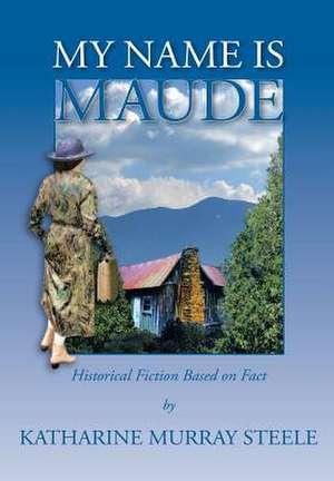 My Name Is Maude de Katharine Murray Steele