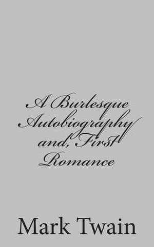 A Burlesque Autobiography And, First Romance de Mark Twain