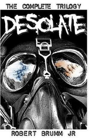 Desolate - The Complete Trilogy de Robert Brumm