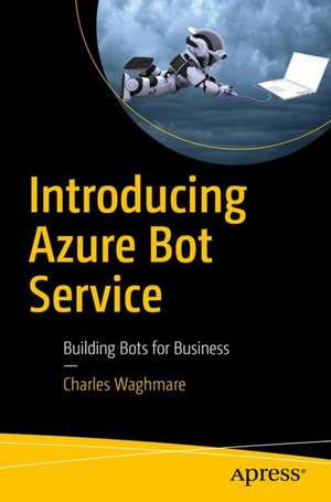 Introducing Azure Bot Service: Building Bots for Business de Charles Waghmare