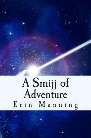 A Smijj of Adventure de Erin Manning
