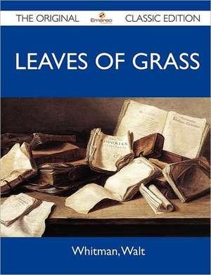 Leaves of Grass - The Original Classic Edition de Walt Whitman
