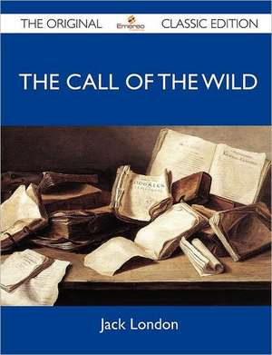 The Call of the Wild - The Original Classic Edition de  Jack London