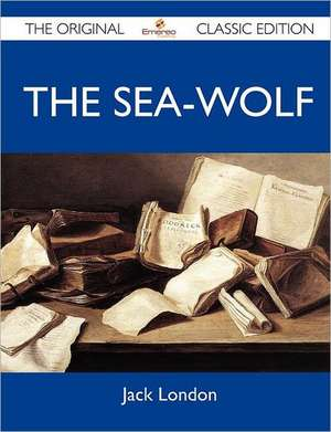 The Sea-Wolf - The Original Classic Edition de  Jack London