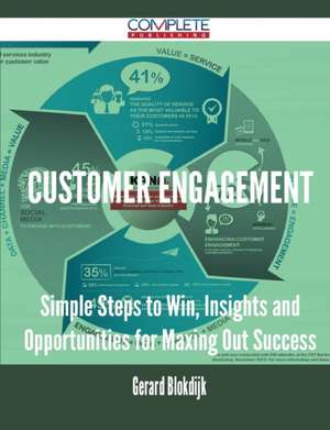 Customer Engagement - Simple Steps to Win, Insights and Opportunities for Maxing Out Success de Gerard Blokdijk