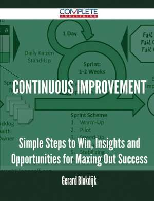 Continuous Improvement - Simple Steps to Win, Insights and Opportunities for Maxing Out Success de Gerard Blokdijk