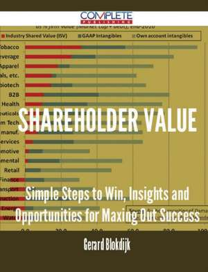 Shareholder Value - Simple Steps to Win, Insights and Opportunities for Maxing Out Success de Gerard Blokdijk